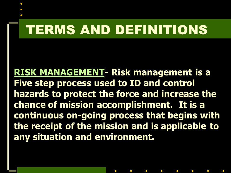 TERMS AND DEFINITIONS RISK MANAGEMENT- Risk management is a