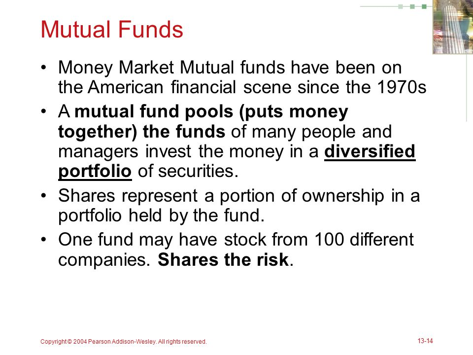 Mutual Funds Money Market Mutual funds have been on the American financial scene since the 1970s.