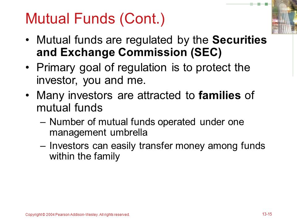 Mutual Funds (Cont.) Mutual funds are regulated by the Securities and Exchange Commission (SEC)