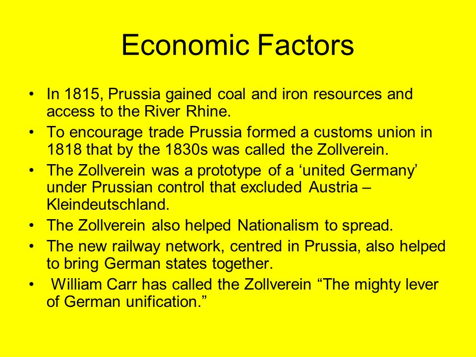 Economic Factors In 1815, Prussia gained coal and iron resources and access to the River Rhine.