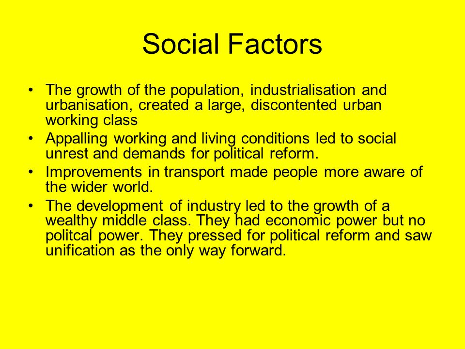 Social Factors The growth of the population, industrialisation and urbanisation, created a large, discontented urban working class.