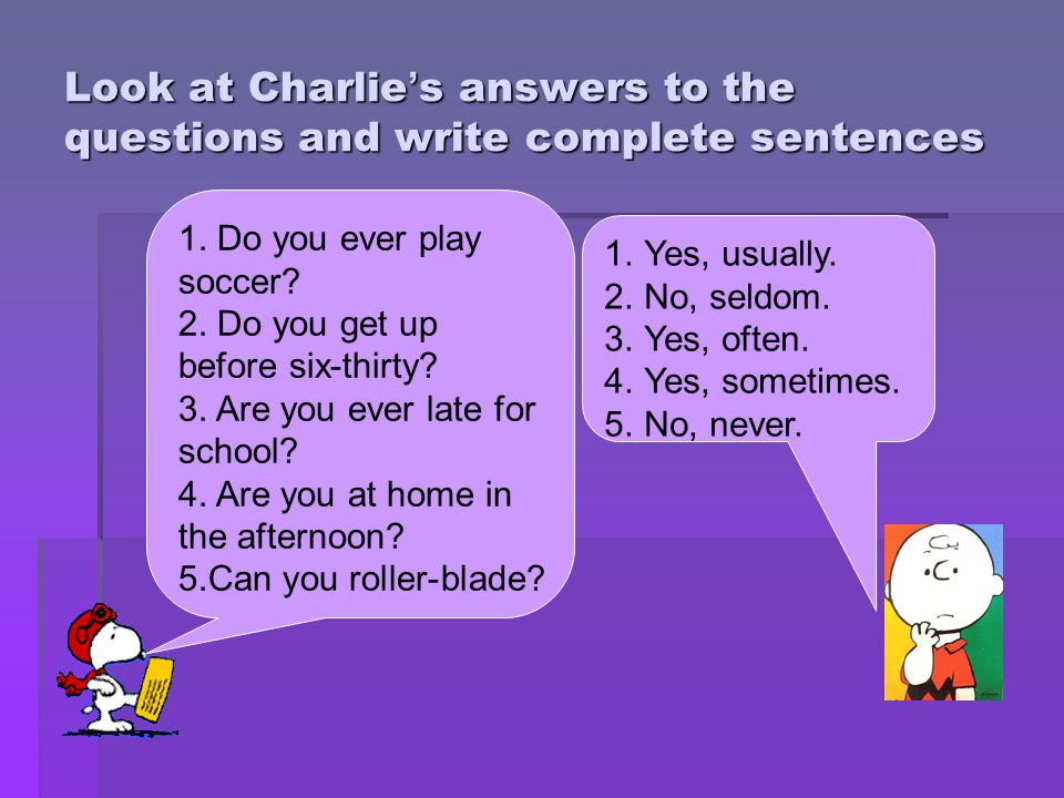 Look at Charlie's answers to the questions and write complete sentences