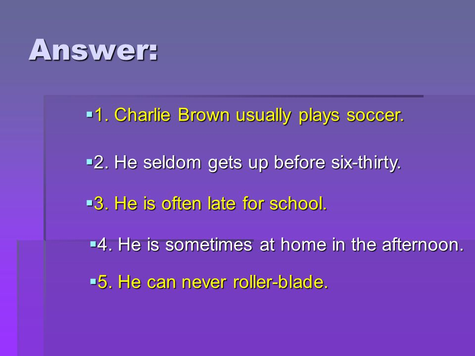 Answer: 1. Charlie Brown usually plays soccer.