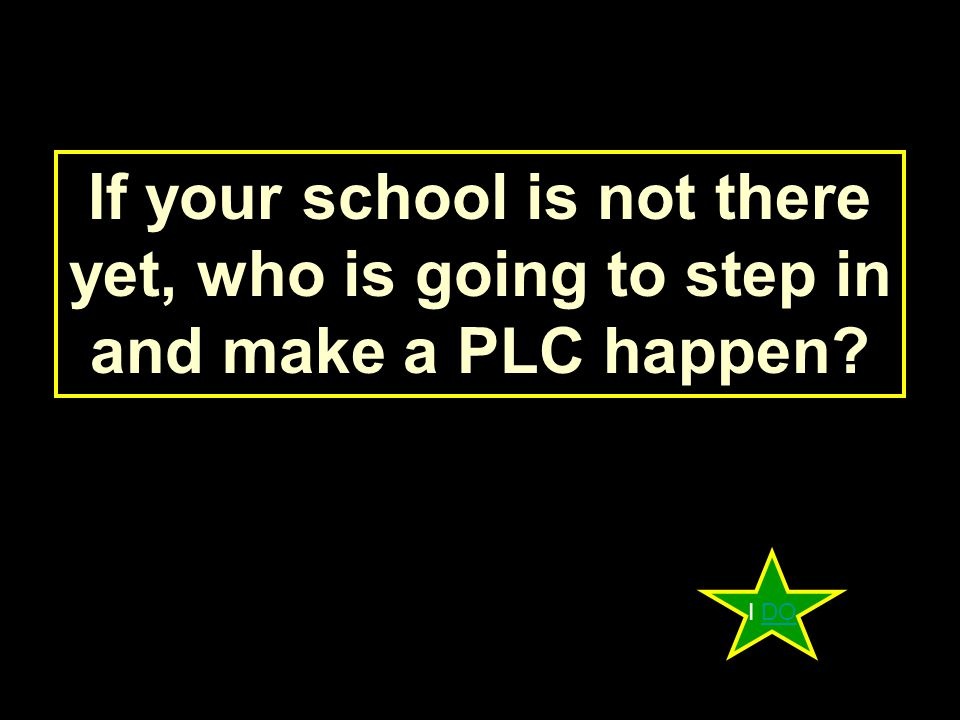 If your school is not there yet, who is going to step in and make a PLC happen