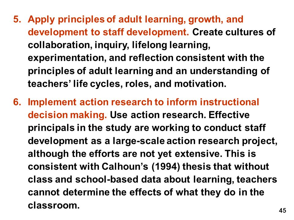 5. Apply principles of adult learning, growth, and development to staff development. Create cultures of collaboration, inquiry, lifelong learning, experimentation, and reflection consistent with the principles of adult learning and an understanding of teachers' life cycles, roles, and motivation.