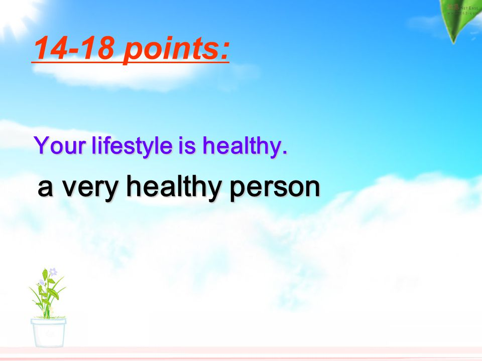 14-18 points: Your lifestyle is healthy. a very healthy person