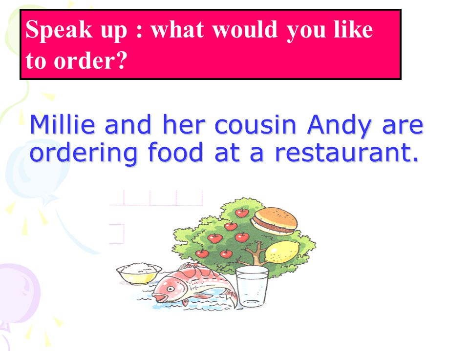 Millie and her cousin Andy are ordering food at a restaurant.