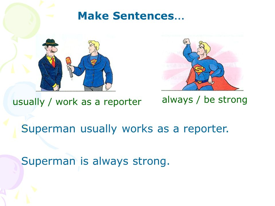 Superman usually works as a reporter.