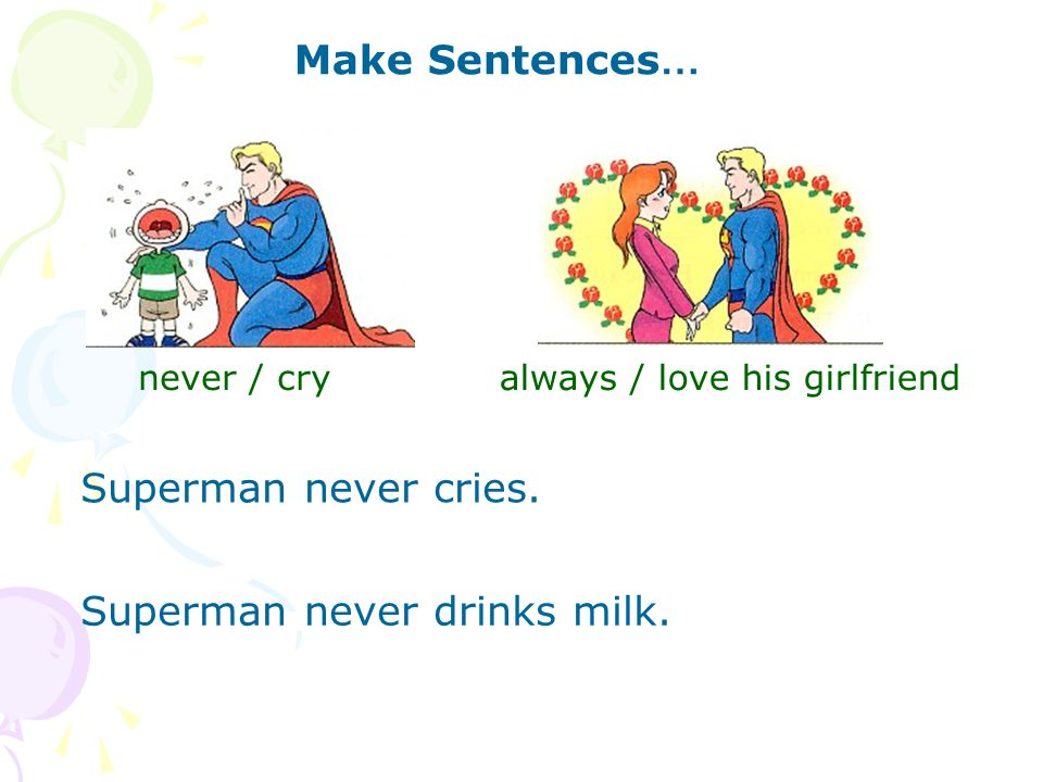 Superman never drinks milk.