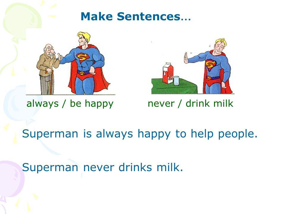 Superman is always happy to help people.
