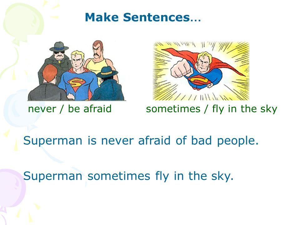 Superman is never afraid of bad people.