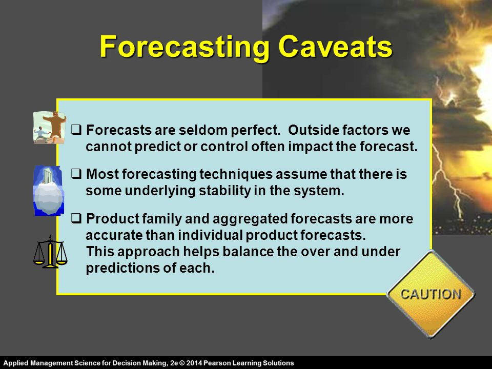 Forecasting Caveats Forecasts are seldom perfect. Outside factors we