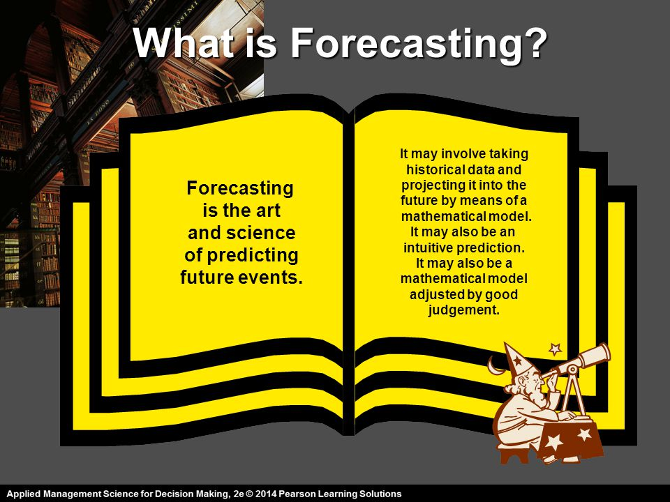 What is Forecasting Forecasting is the art and science of predicting
