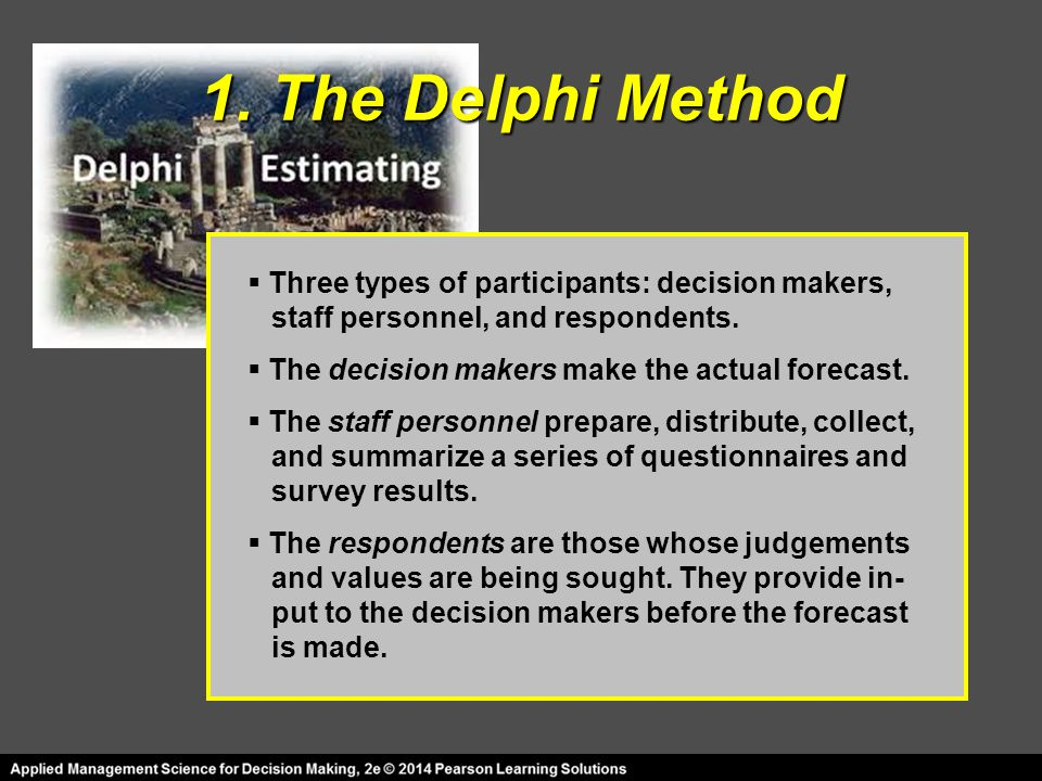 1. The Delphi Method Three types of participants: decision makers,