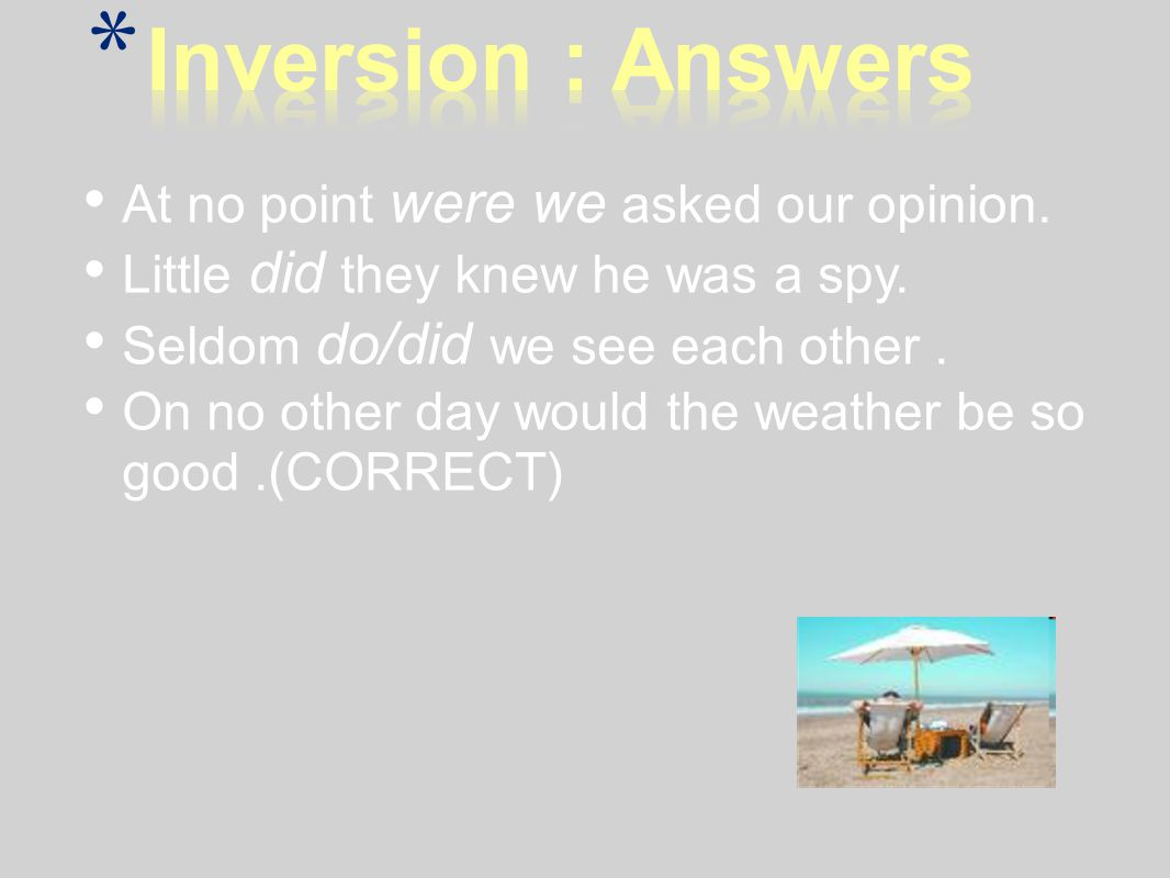 Inversion : Answers At no point were we asked our opinion.