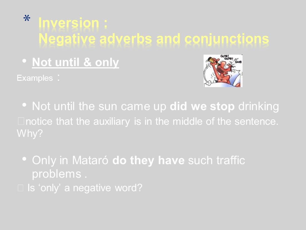 Inversion : Negative adverbs and conjunctions