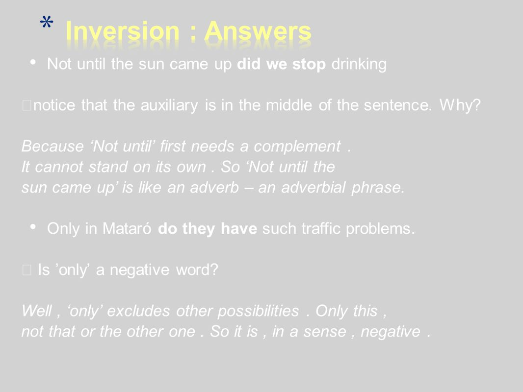 Inversion : Answers Not until the sun came up did we stop drinking