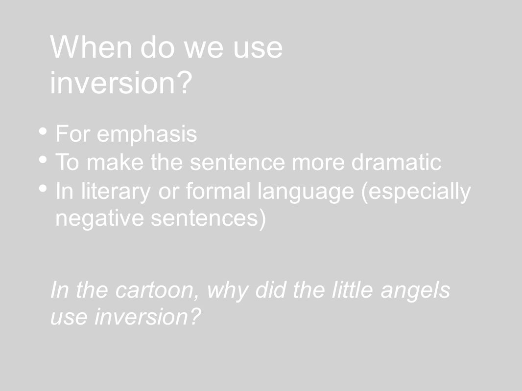 When do we use inversion