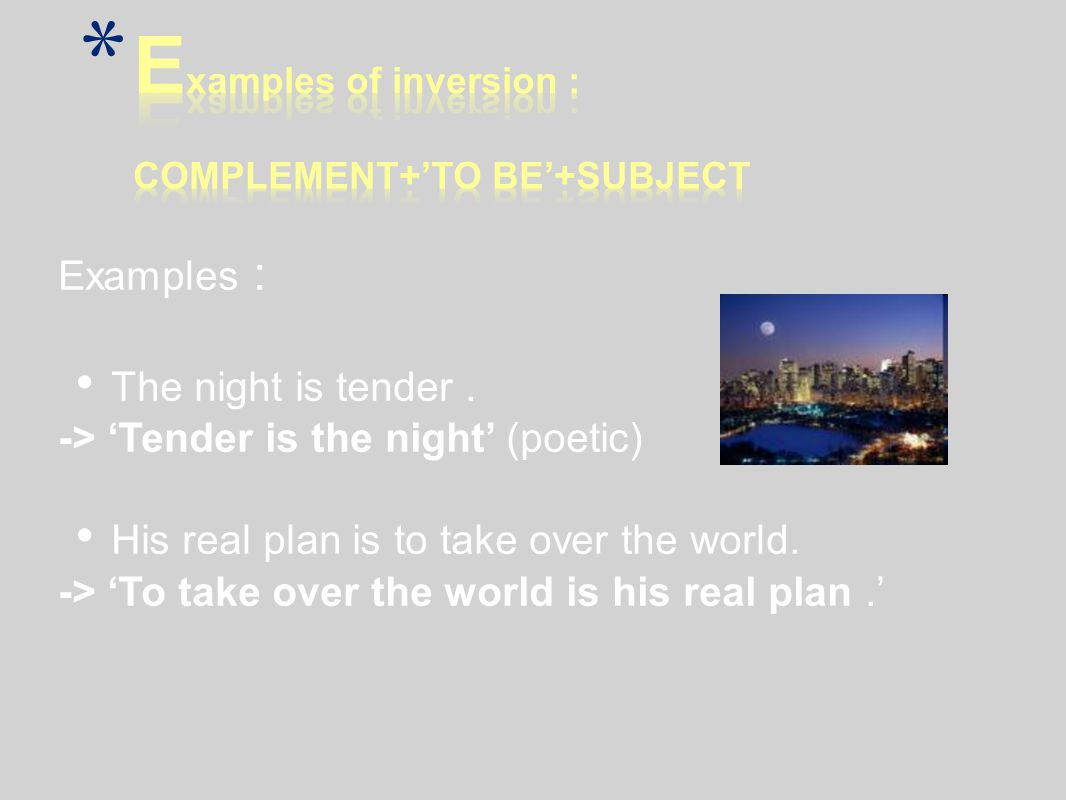 Examples of inversion : COMPLEMENT+'TO BE'+SUBJECT