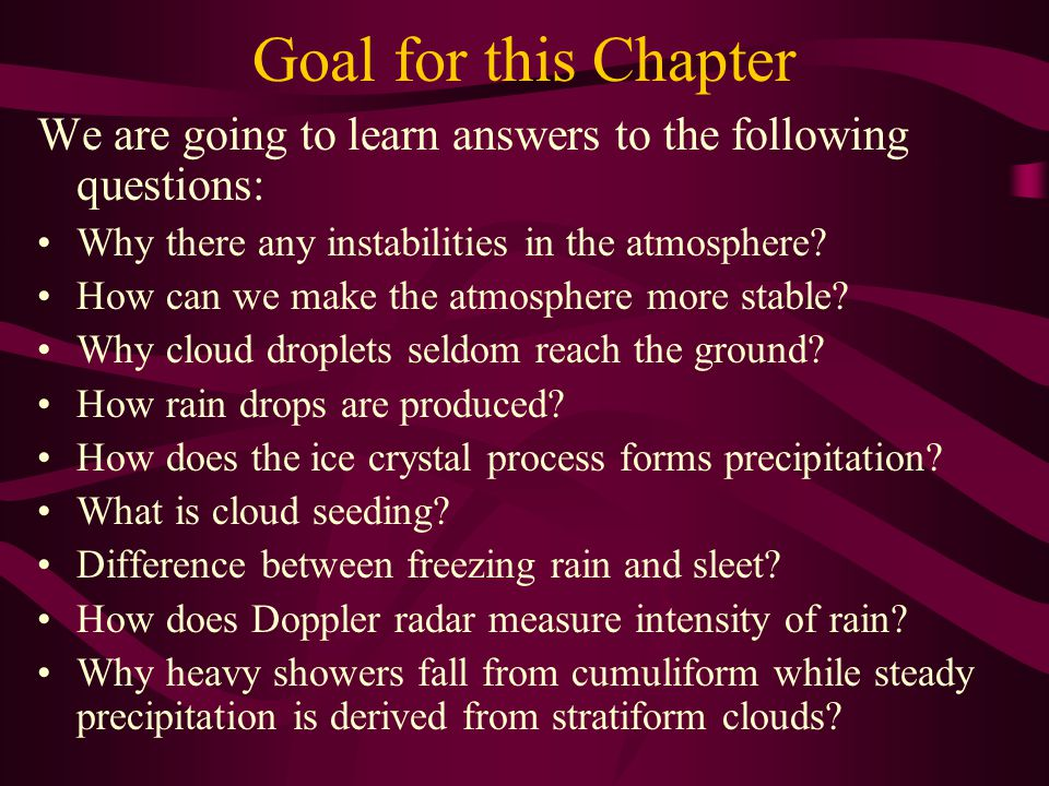 Goal for this Chapter We are going to learn answers to the following questions: Why there any instabilities in the atmosphere