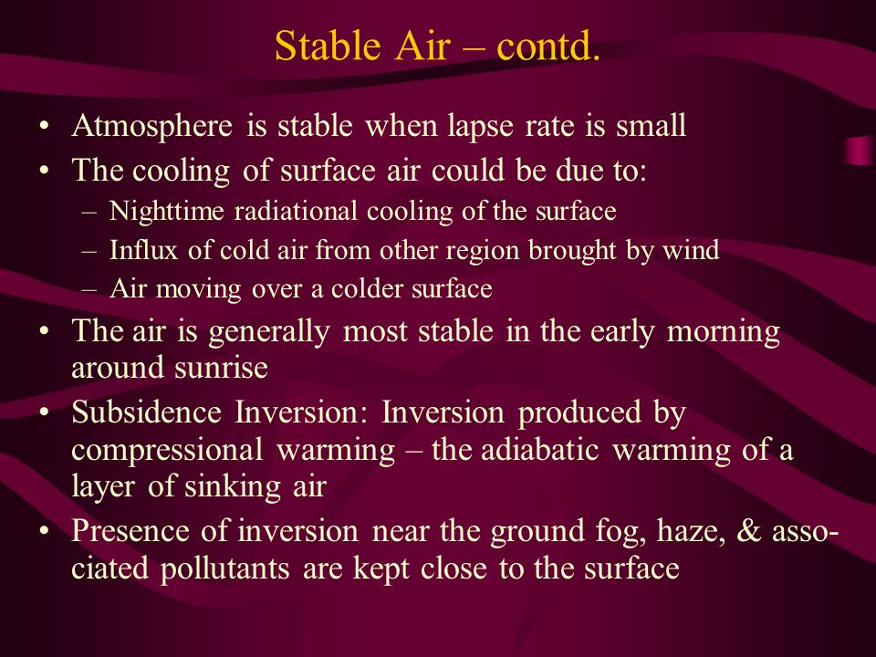 Stable Air – contd. Atmosphere is stable when lapse rate is small