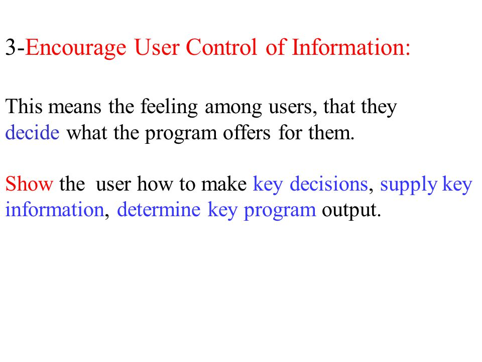 3-Encourage User Control of Information: This means the feeling among users, that they decide what the program offers for them.