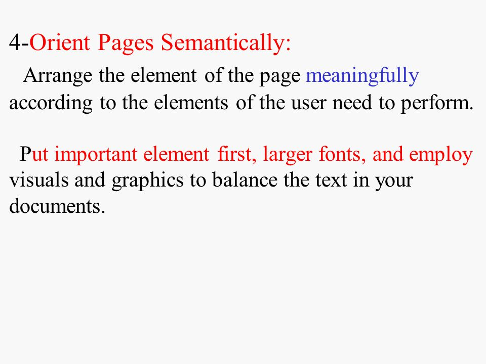 4-Orient Pages Semantically: Arrange the element of the page meaningfully according to the elements of the user need to perform.
