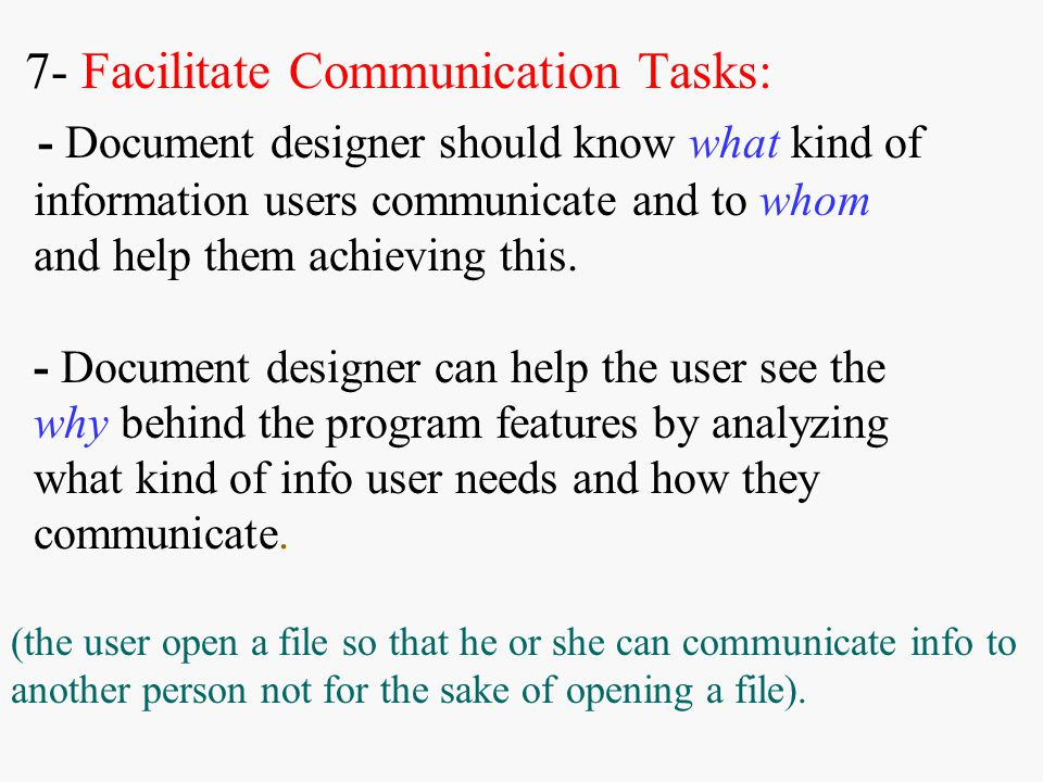 7- Facilitate Communication Tasks: - Document designer should know what kind of information users communicate and to whom and help them achieving this.