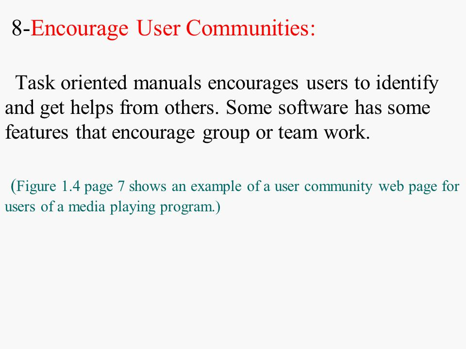 8-Encourage User Communities: Task oriented manuals encourages users to identify and get helps from others.
