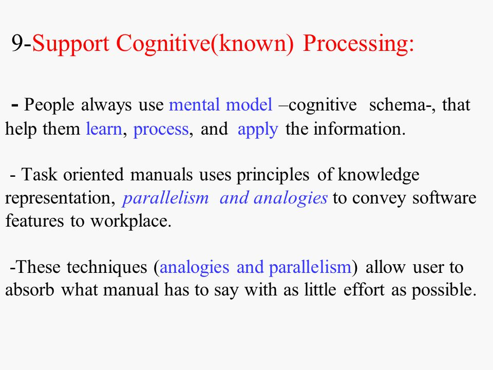 9-Support Cognitive(known) Processing: - People always use mental model –cognitive schema-, that help them learn, process, and apply the information.