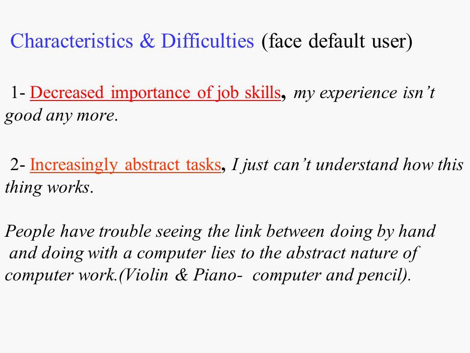 Characteristics & Difficulties (face default user) 1- Decreased importance of job skills, my experience isn't good any more.