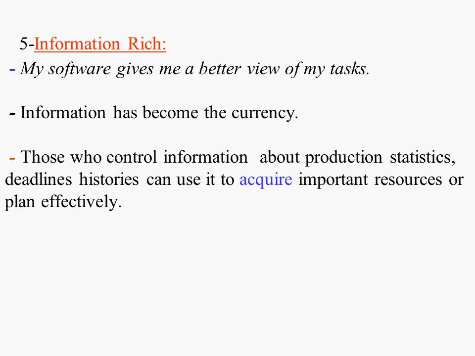 5-Information Rich: - My software gives me a better view of my tasks