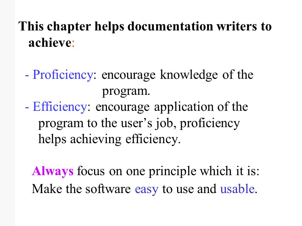 This chapter helps documentation writers to achieve: - Proficiency: encourage knowledge of the program.