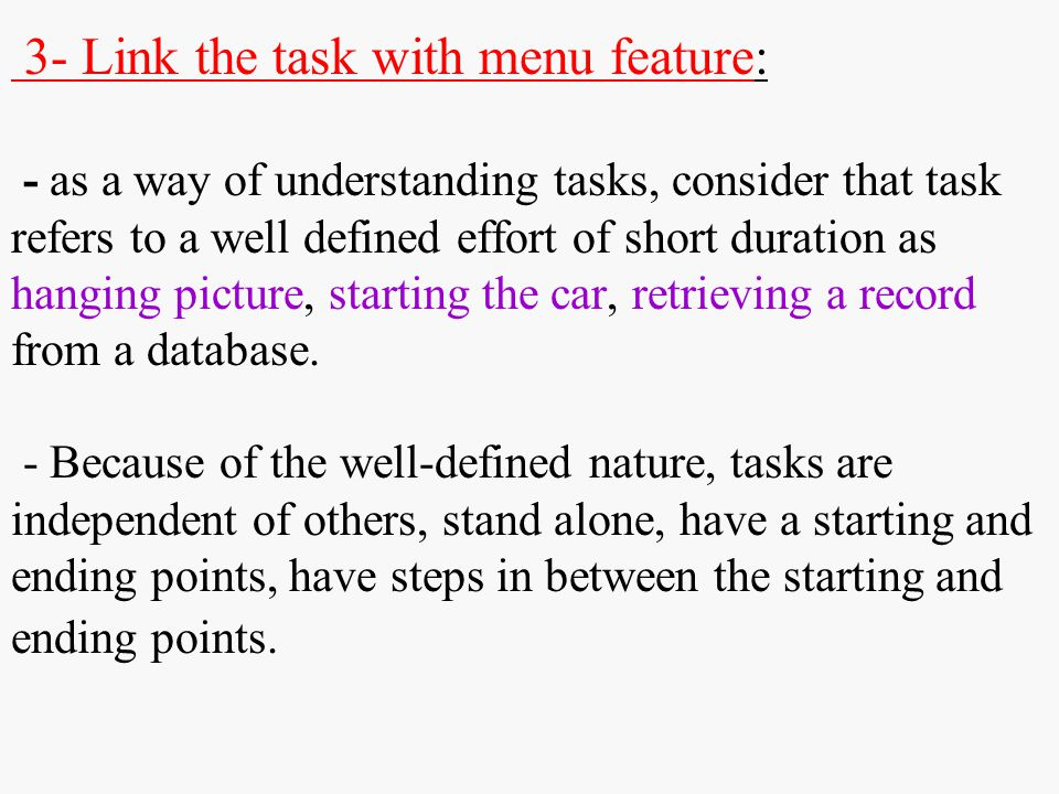 3- Link the task with menu feature: - as a way of understanding tasks, consider that task refers to a well defined effort of short duration as hanging picture, starting the car, retrieving a record from a database.