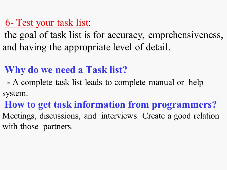 6- Test your task list: the goal of task list is for accuracy, cmprehensiveness, and having the appropriate level of detail.