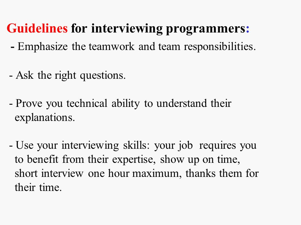 Guidelines for interviewing programmers: - Emphasize the teamwork and team responsibilities.
