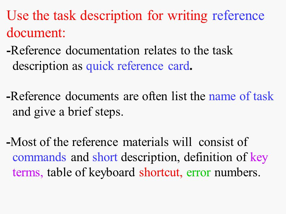 Use the task description for writing reference document: -Reference documentation relates to the task description as quick reference card.