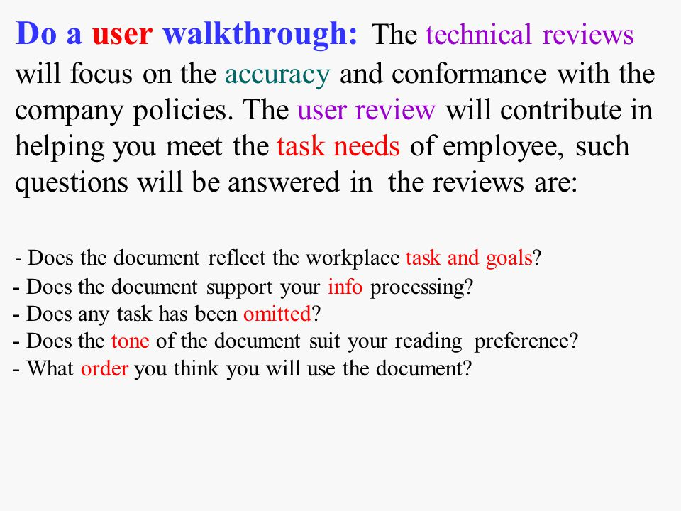 Do a user walkthrough: The technical reviews will focus on the accuracy and conformance with the company policies.