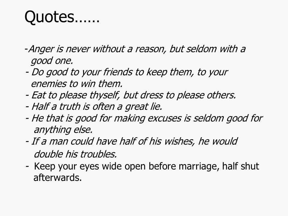 Quotes…… -Anger is never without a reason, but seldom with a good one