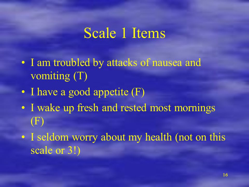 Scale 1 Items I am troubled by attacks of nausea and vomiting (T)
