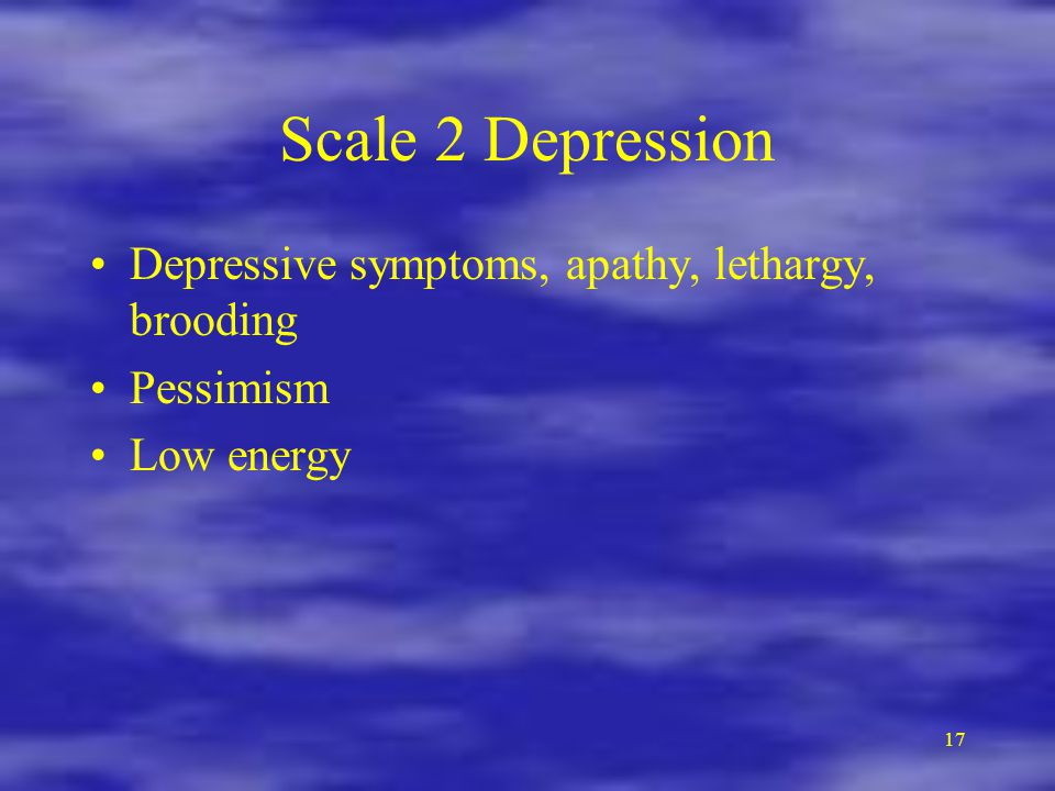 Scale 2 Depression Depressive symptoms, apathy, lethargy, brooding