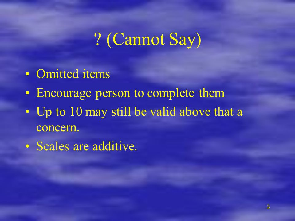 (Cannot Say) Omitted items Encourage person to complete them