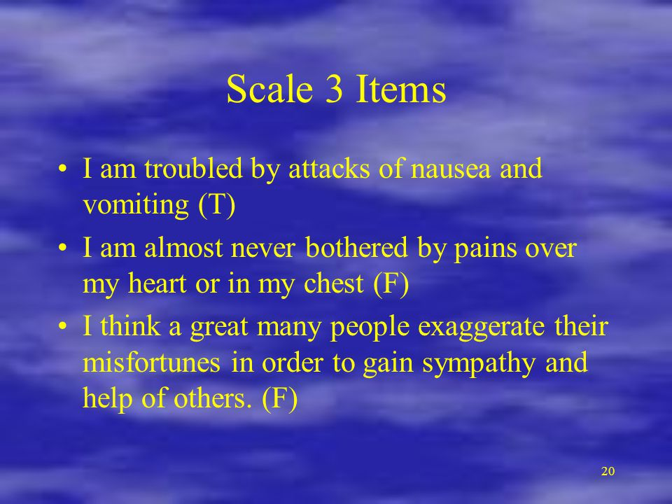 Scale 3 Items I am troubled by attacks of nausea and vomiting (T)