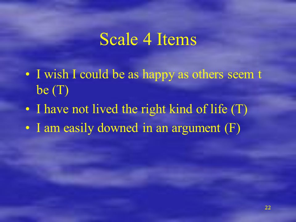 Scale 4 Items I wish I could be as happy as others seem t be (T)
