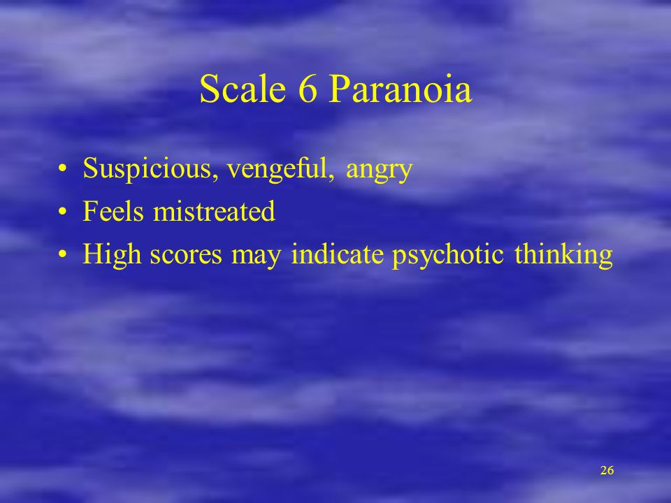 Scale 6 Paranoia Suspicious, vengeful, angry Feels mistreated