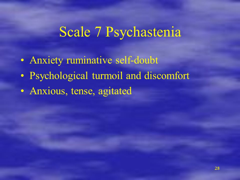 Scale 7 Psychastenia Anxiety ruminative self-doubt