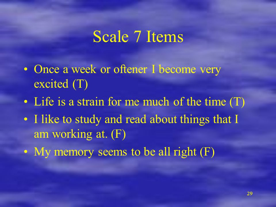 Scale 7 Items Once a week or oftener I become very excited (T)
