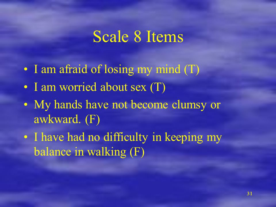 Scale 8 Items I am afraid of losing my mind (T)