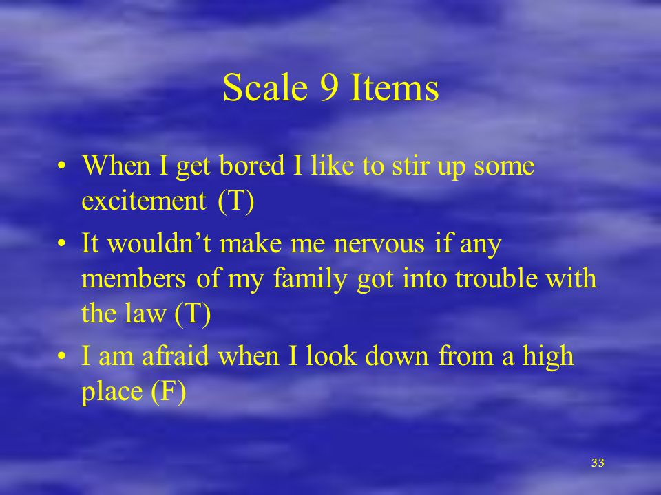 Scale 9 Items When I get bored I like to stir up some excitement (T)