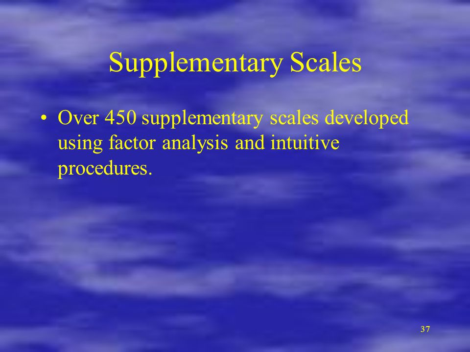 Supplementary Scales Over 450 supplementary scales developed using factor analysis and intuitive procedures.